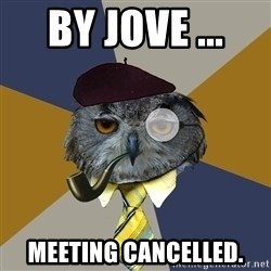 Art Professor Owl - By jove ...  Meeting cancelled.