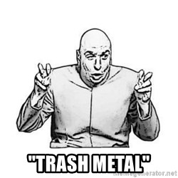 "Sceptical Dr. Evil -  ""TRASH METAL"""