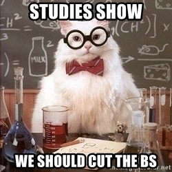 Chemistry Cat - Studies show We should cut the bs