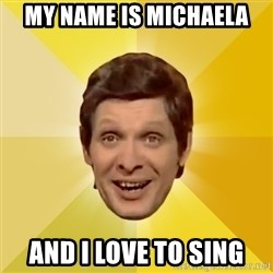 Trolololololll - My name is Michaela and I love to sing