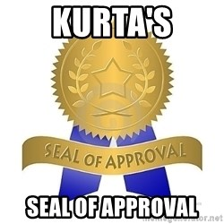 official seal of approval - Kurta's SEAL OF APPROVAL