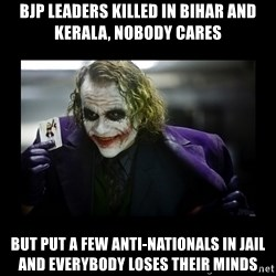 Kill Batman Joker - bjp leaders killed in bihar and kerala, nobody cares but put a few anti-nationals in jail and everybody loses their minds