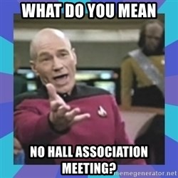 what  the fuck is this shit? - What do you mean No hall association Meeting?