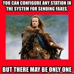 Highlander - You can configure any station in the system for sending faxes, but there may be only one