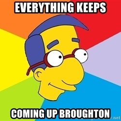Milhouse - Everything Keeps Coming up Broughton