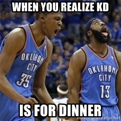 Kd & James Harden - When you realize KD is for dinner