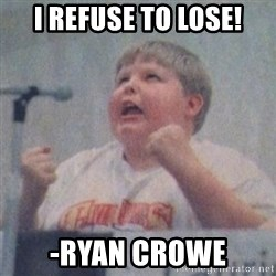 The Fotographing Fat Kid  - I refuse to lose! -Ryan Crowe