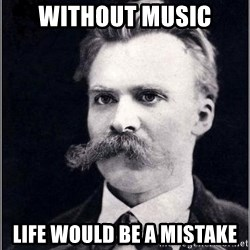 Nietzsche - Without music Life would be a mistake
