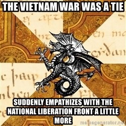 History Major Heraldic Beast - The Vietnam War Was a tie Suddenly empathizes with the National Liberation Front a little more