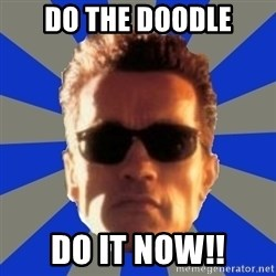 Terminator 2 - Do the doodle Do it now!!