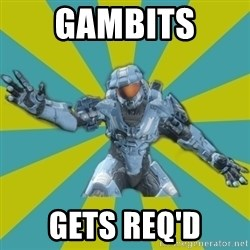 HALO 4 LOCO - Gambits  Gets REQ'd