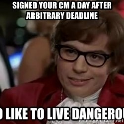 I too like to live dangerously - Signed your CM a day after arbitrary deadline