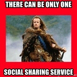 Highlander - there can be only one Social sharing service