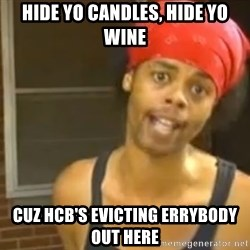 Bed Intruder - HIDE YO CANDLES, HIDE YO WINE CUZ HCB'S EVICTING ERRYBODY OUT HERE