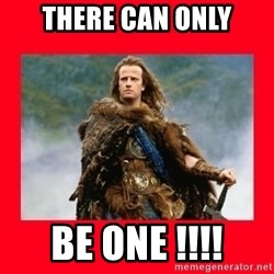 Highlander - There Can Only Be One !!!!