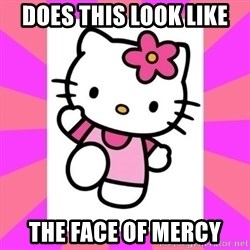 Hello Kitty - DOES THIS LOOK LIKE THE FACE OF MERCY