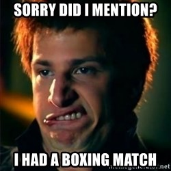 Jizzt in my pants - Sorry did i mention? I had a boxing match
