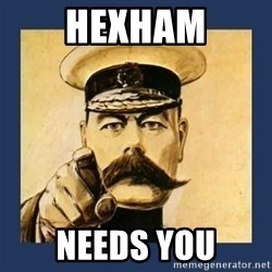 your country needs you - HEXHAM NEEDS YOU