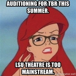 Hipster Ariel- - auditioning for tbr this summer. lsu theatre is too mainstream.