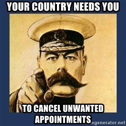 your country needs you - YOUR COUNTRY NEEDS YOU TO CANCEL UNWANTED APPOINTMENTS
