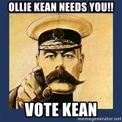 your country needs you - Ollie Kean Needs You!! Vote Kean