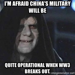 Creepy Emperor Palpatine - I'm afraid China's military will be quite operational when ww3 breaks out.
