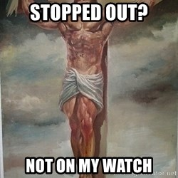 Muscles Jesus - Stopped out? Not on my watch