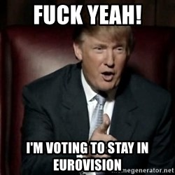 Donald Trump - Fuck Yeah! I'm voting to stay in Eurovision