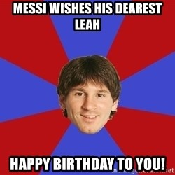 Messiya - Messi wishes his dearest Leah Happy Birthday to You!