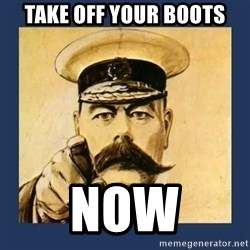 your country needs you - Take off your Boots Now