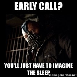 Bane Meme - Early call? You'll just have to imagine the sleep