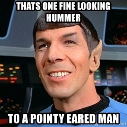 smiling spock - tHATS ONE FINE LOOKING HUMMER TO A POINTY EARED MAN