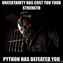 Bane Meme - Uncertainty has cost you your strength Python has defeated you