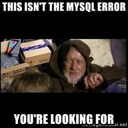 JEDI MINDTRICK - This isn't the MySQL error You're looking for