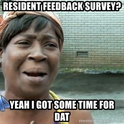 nobody got time fo dat - Resident feedback survey? Yeah I got some time for dat