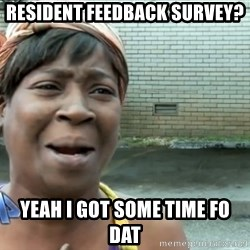 nobody got time fo dat - Resident feedback survey? yeah i got some time fo dat