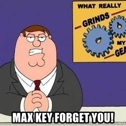 Grinds My Gears Peter Griffin -  MAX Key Forget you!