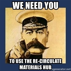 your country needs you - We Need You To Use the Re-Circulate Materials Hub