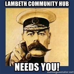 your country needs you - Lambeth Community HUB Needs You!