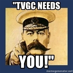 "your country needs you - ""TVGC Needs YOU!"""