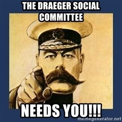 your country needs you - The Draeger Social Committee NEEDS YOU!!!