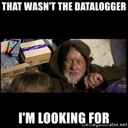 JEDI MINDTRICK - THAT WASN'T THE DATALOGGER I'M LOOKING FOR