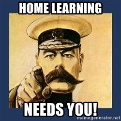 your country needs you - HOME LEARNING NEEDS YOU!
