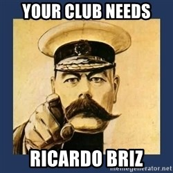 your country needs you - Your Club Needs Ricardo Briz