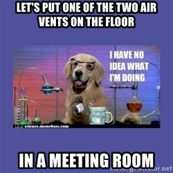 I don't know what i'm doing! dog - Let's put one of the two air vents on the floor In a meeting room
