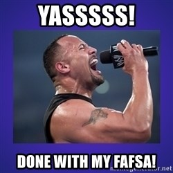 The Rock Catchphrase - YASSSSS! DONE with my FAFSA!