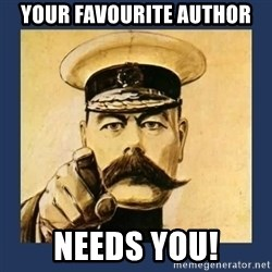 your country needs you - Your favourite author needs you!
