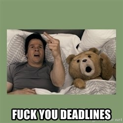 Ted Movie -  fuck you deadlines
