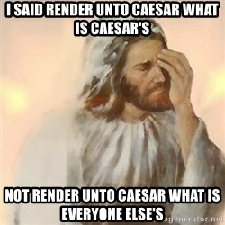 Jesus Arrependido - I said render unto Caesar what is Caesar's NOT render unto Caesar what is everyone else's