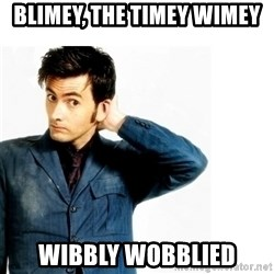Doctor Who - Blimey, the Timey Wimey Wibbly Wobblied